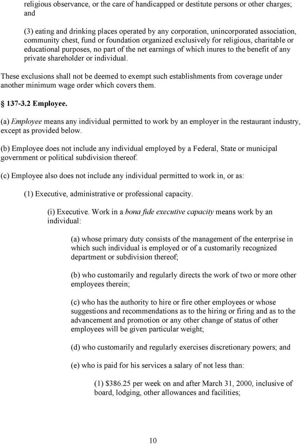 These exclusions shall not be deemed to exempt such establishments from coverage under another minimum wage order which covers them. 137-3.2 Employee.