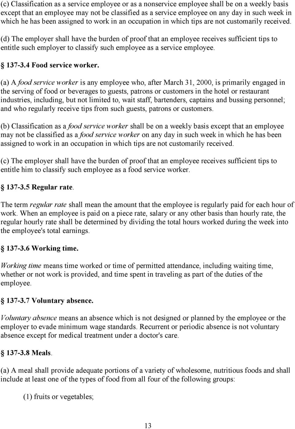 (d) The employer shall have the burden of proof that an employee receives sufficient tips to entitle such employer to classify such employee as a service employee. 137-3.4 Food service worker.
