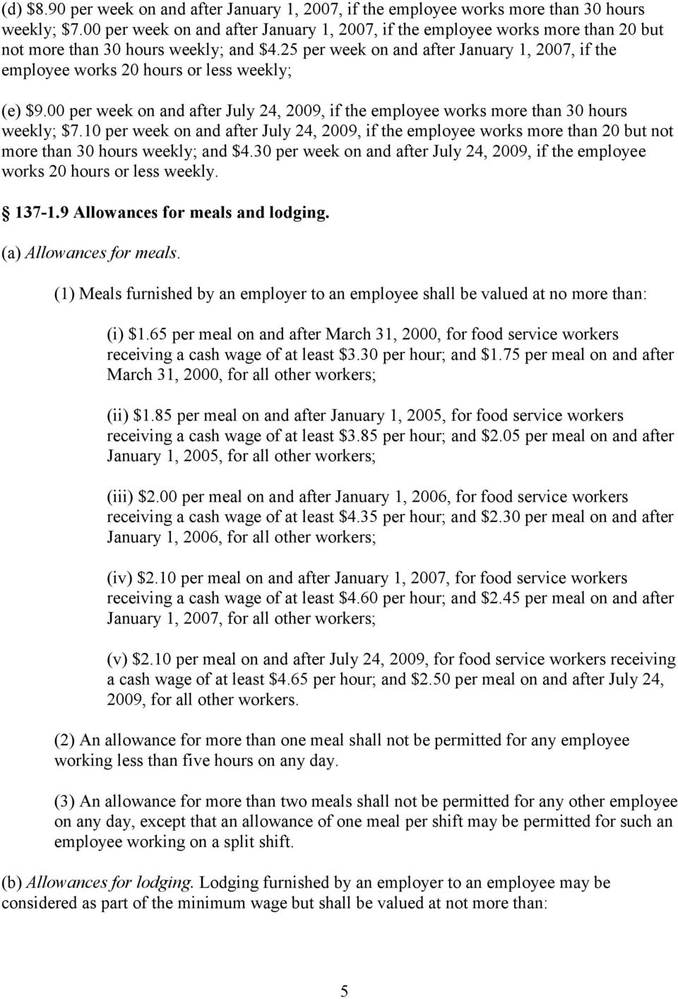 25 per week on and after January 1, 2007, if the employee works 20 hours or less weekly; (e) $9.00 per week on and after July 24, 2009, if the employee works more than 30 hours weekly; $7.