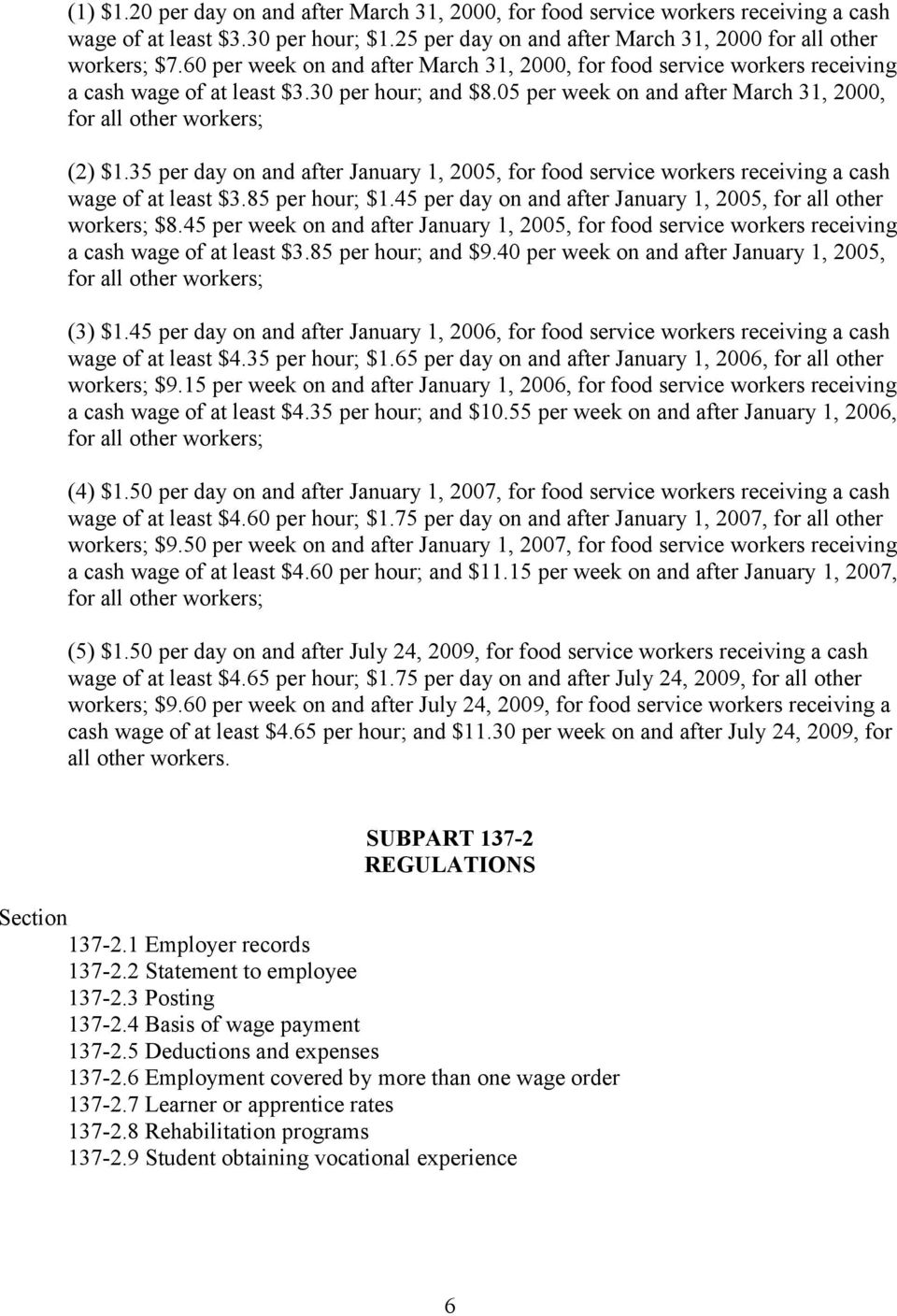 35 per day on and after January 1, 2005, for food service workers receiving a cash wage of at least $3.85 per hour; $1.45 per day on and after January 1, 2005, for all other workers; $8.