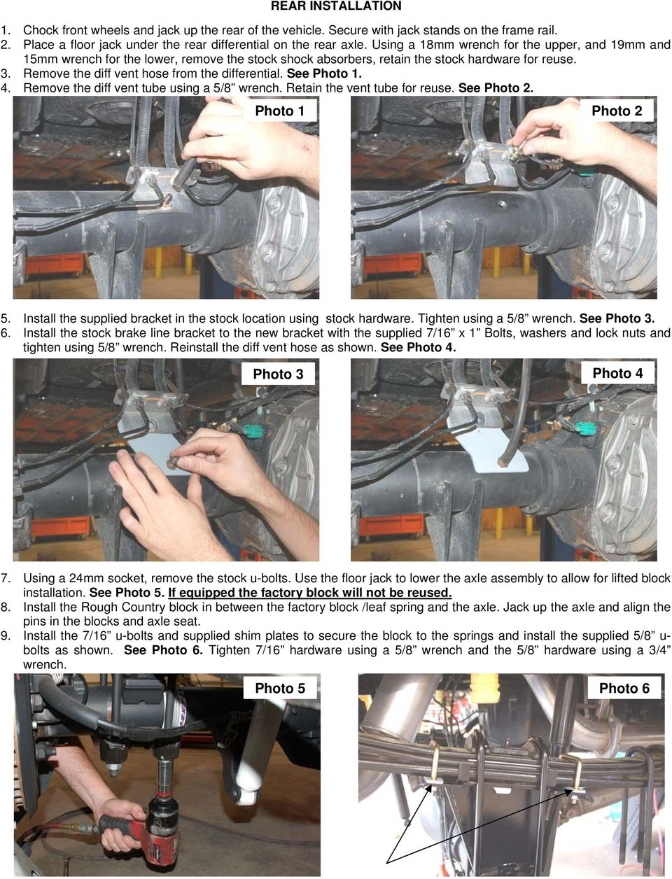 See Photo 1. 4. Remove the diff vent tube using a 5/8 wrench. Retain the vent tube for reuse. See Photo 2. Photo 1 Photo 2 5. Install the supplied bracket in the stock location using stock hardware.