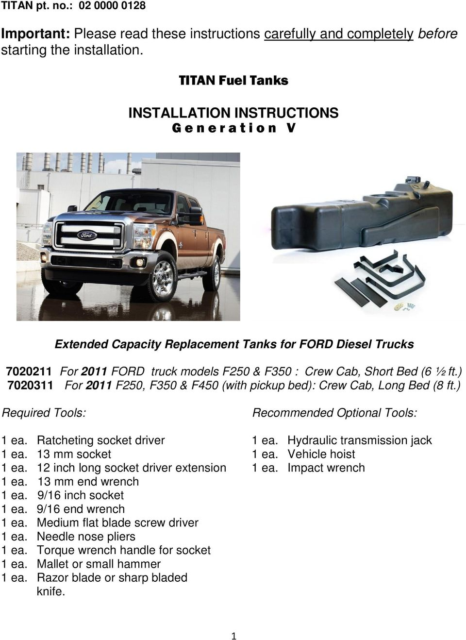 ft.) 7020311 For 2011 F250, F350 & F450 (with pickup bed): Crew Cab, Long Bed (8 ft.) Required Tools: Recommended Optional Tools: 1 ea. Ratcheting socket driver 1 ea. Hydraulic transmission jack 1 ea.