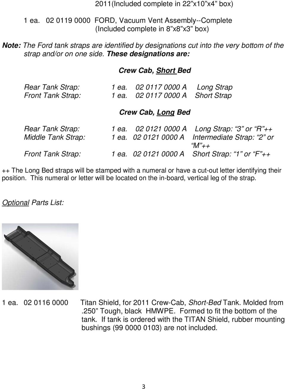 These designations are: Crew Cab, Short Bed Rear Tank Strap: 1 ea. 02 0117 0000 A Long Strap Front Tank Strap: 1 ea. 02 0117 0000 A Short Strap Crew Cab, Long Bed Rear Tank Strap: 1 ea.