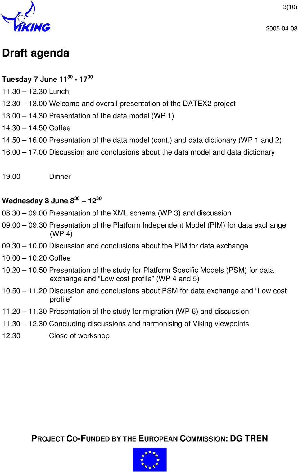 00 Dinner Wednesday 8 June 8 30 12 30 08.30 09.00 Presentation of the XML schema (WP 3) and discussion 09.00 09.30 Presentation of the Platform Independent Model (PIM) for data exchange (WP 4) 09.