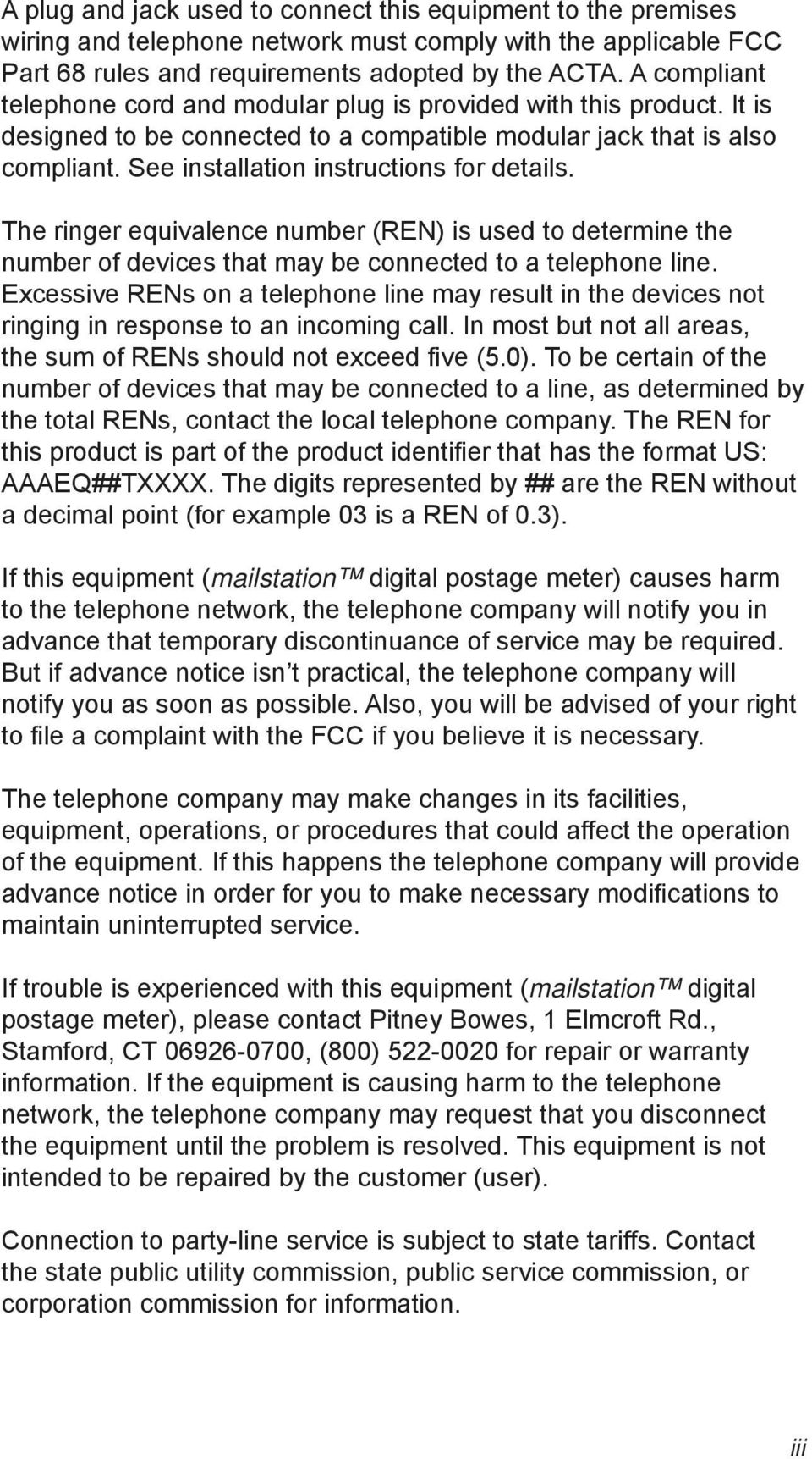 See installation instructions for details. The ringer equivalence number (REN) is used to determine the number of devices that may be connected to a telephone line.