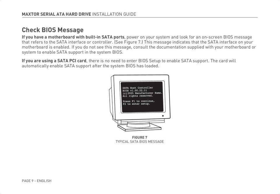 If you do not see this message, consult the documentation supplied with your motherboard or system to enable SATA support in the system BIOS.