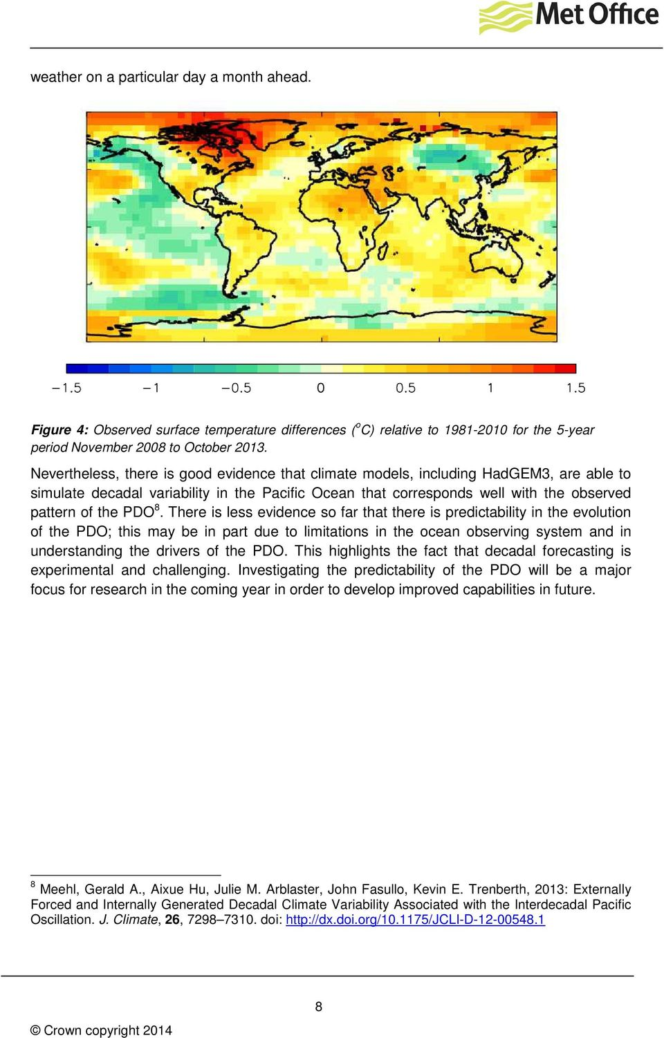 There is less evidence so far that there is predictability in the evolution of the PDO; this may be in part due to limitations in the ocean observing system and in understanding the drivers of the