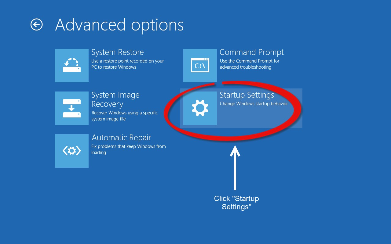 10. In the Advanced Options menu click on Startup Settings 11. You will now want to click on Restart to boot into the Startup Settings boot screen.