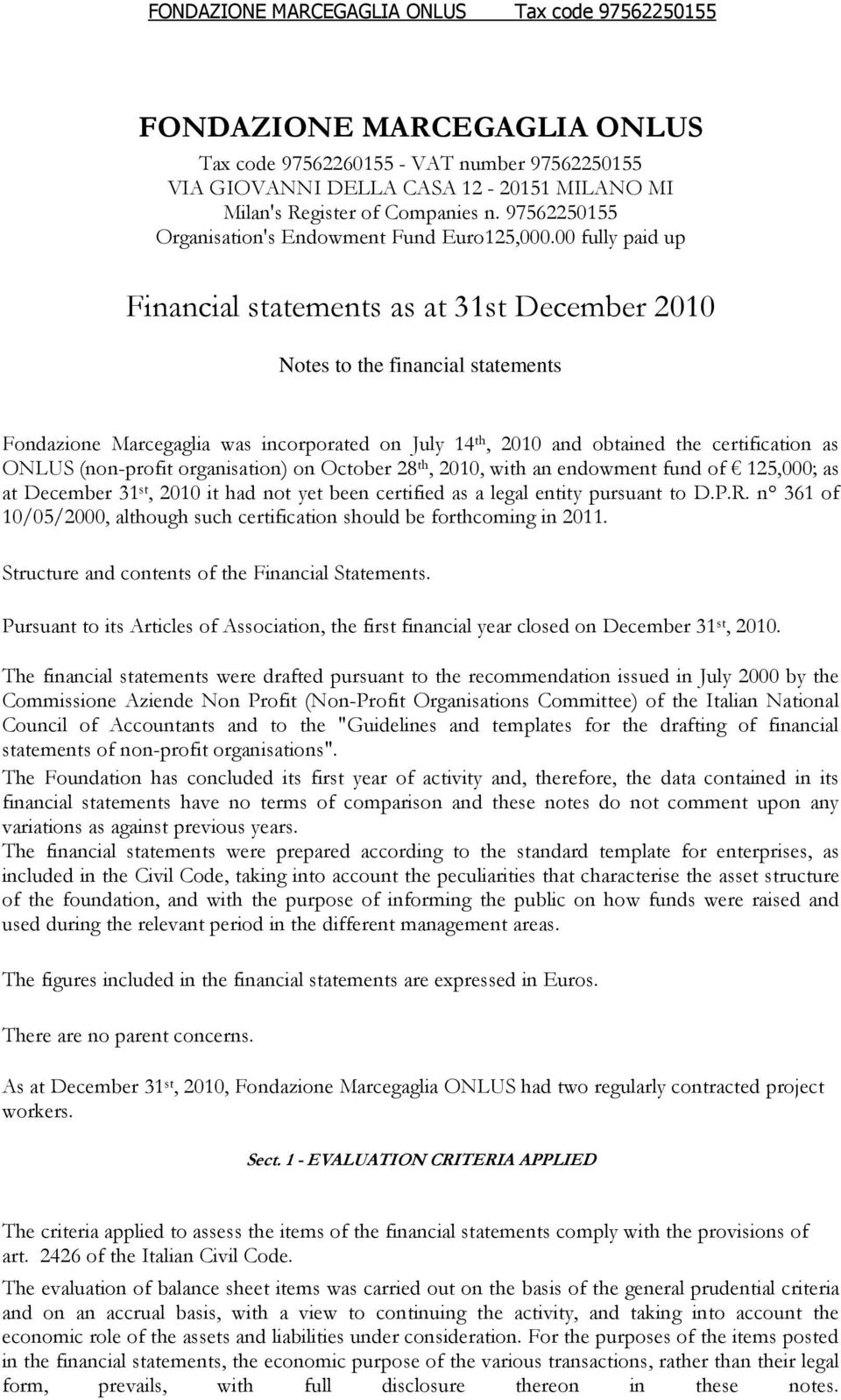 00 fully paid up Financial statements as at 31st December 2010 Notes to the financial statements Fondazione Marcegaglia was incorporated on July 14 th, 2010 and obtained the certification as ONLUS