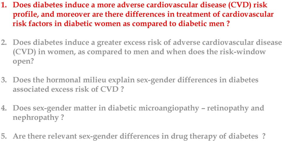Does diabetes induce a greater excess risk of adverse cardiovascular disease (CVD) in women, as compared to men and when does the risk-window open? 3.