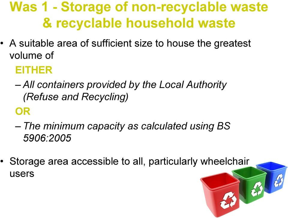 provided by the Local Authority (Refuse and Recycling) OR The minimum capacity as
