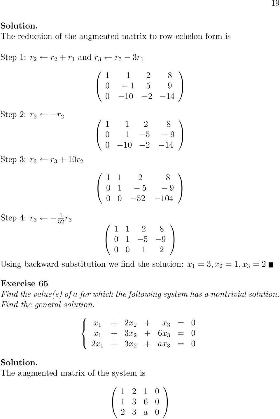 substitution we find the solution: x 1 = 3, x 2 = 1, x 3 = 2 Exercise 65 Find the value(s of a for which the following system has a nontrivial