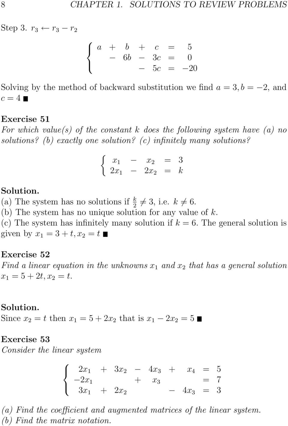 have (a no solutions? (b exactly one solution? (c infinitely many solutions? { x1 x 2 = 3 2x 1 2x 2 = k (a The system has no solutions if k 3, i.e. k 6.