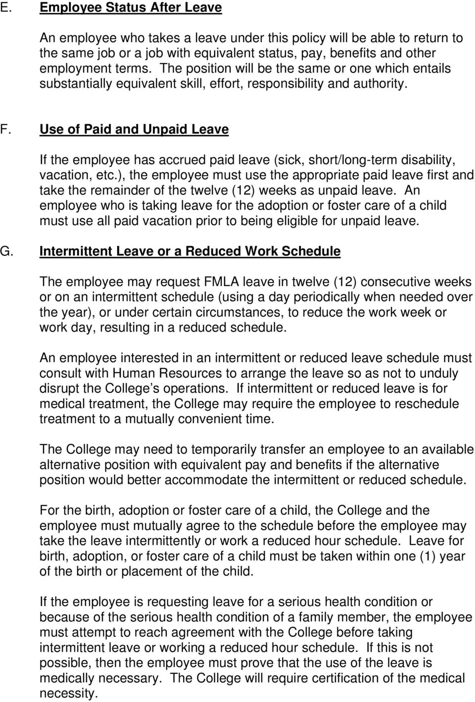Use of Paid and Unpaid Leave If the employee has accrued paid leave (sick, short/long-term disability, vacation, etc.