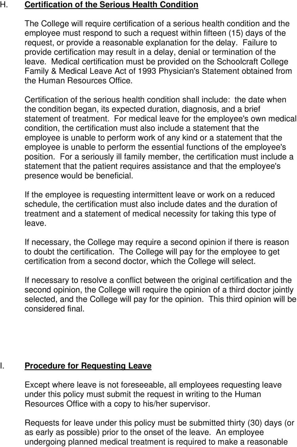 Medical certification must be provided on the Schoolcraft College Family & Medical Leave Act of 1993 Physician's Statement obtained from the Human Resources Office.