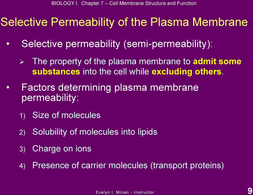 (semi-permeability): The property of the plasma membrane to admit some substances into the cell