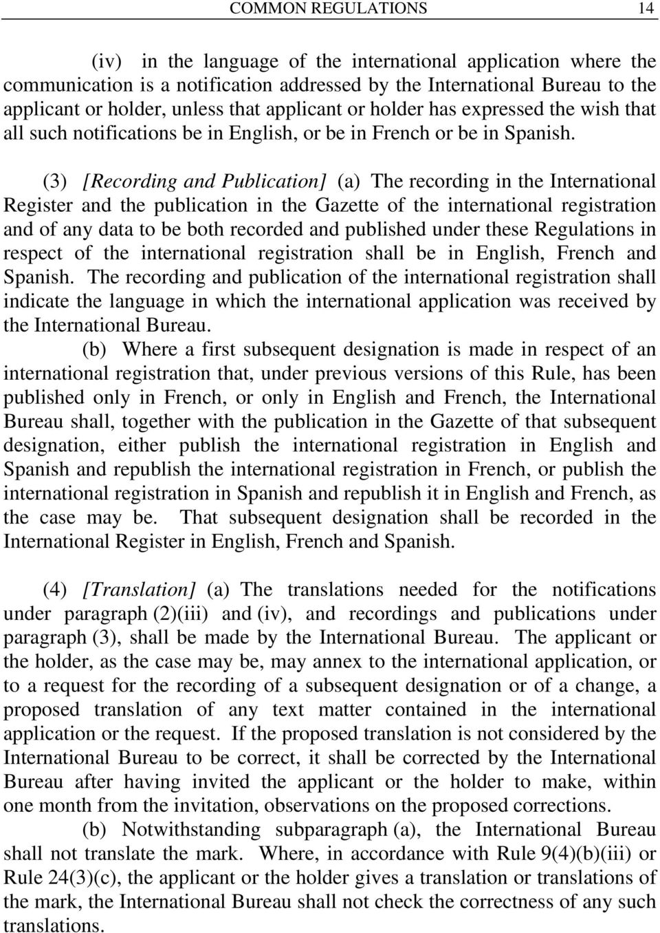 (3) [Recording and Publication] (a) The recording in the International Register and the publication in the Gazette of the international registration and of any data to be both recorded and published