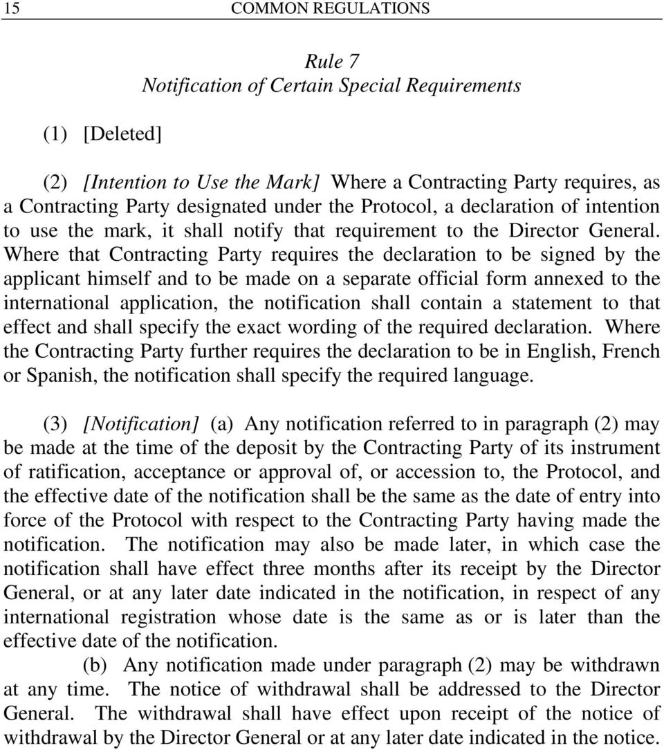 Where that Contracting Party requires the declaration to be signed by the applicant himself and to be made on a separate official form annexed to the international application, the notification shall