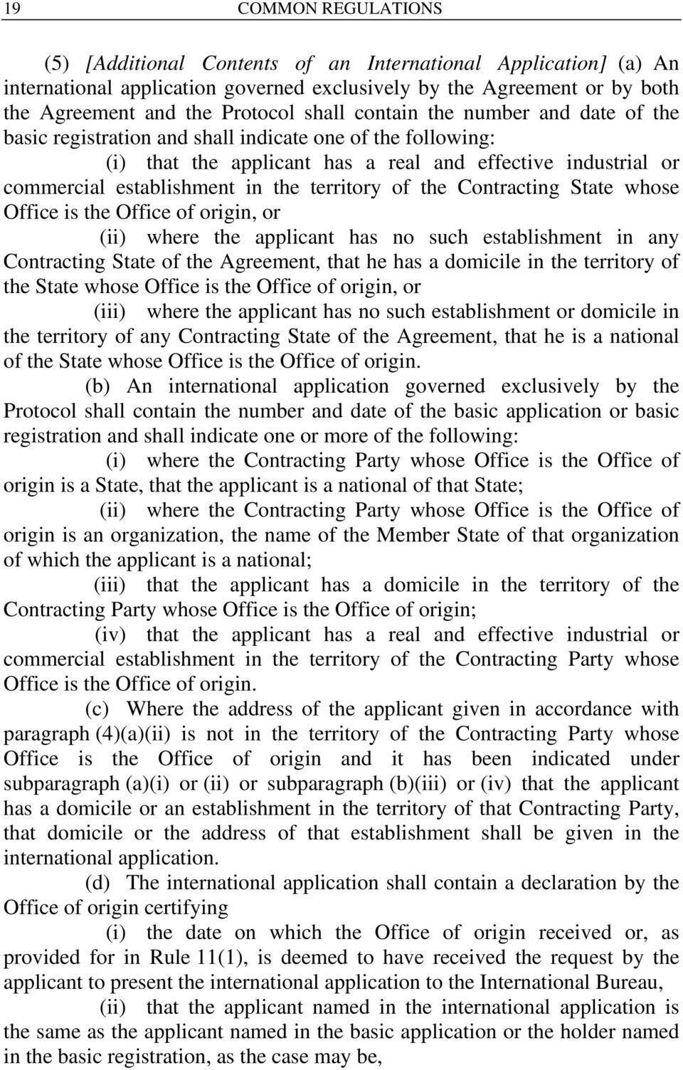 of the Contracting State whose Office is the Office of origin, or (ii) where the applicant has no such establishment in any Contracting State of the Agreement, that he has a domicile in the territory