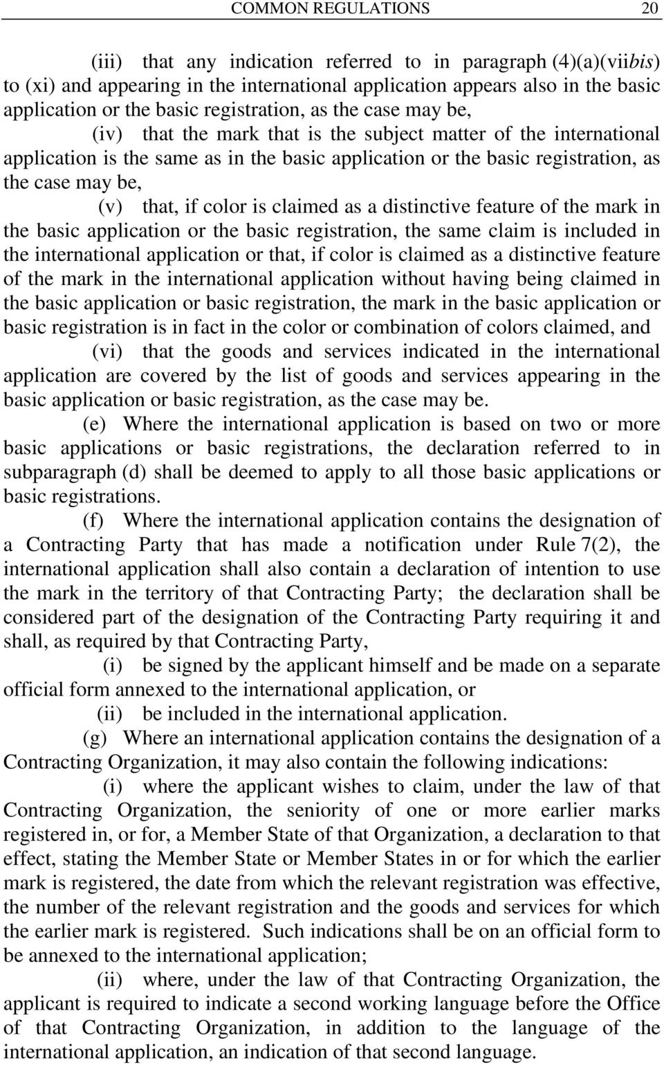 (v) that, if color is claimed as a distinctive feature of the mark in the basic application or the basic registration, the same claim is included in the international application or that, if color is