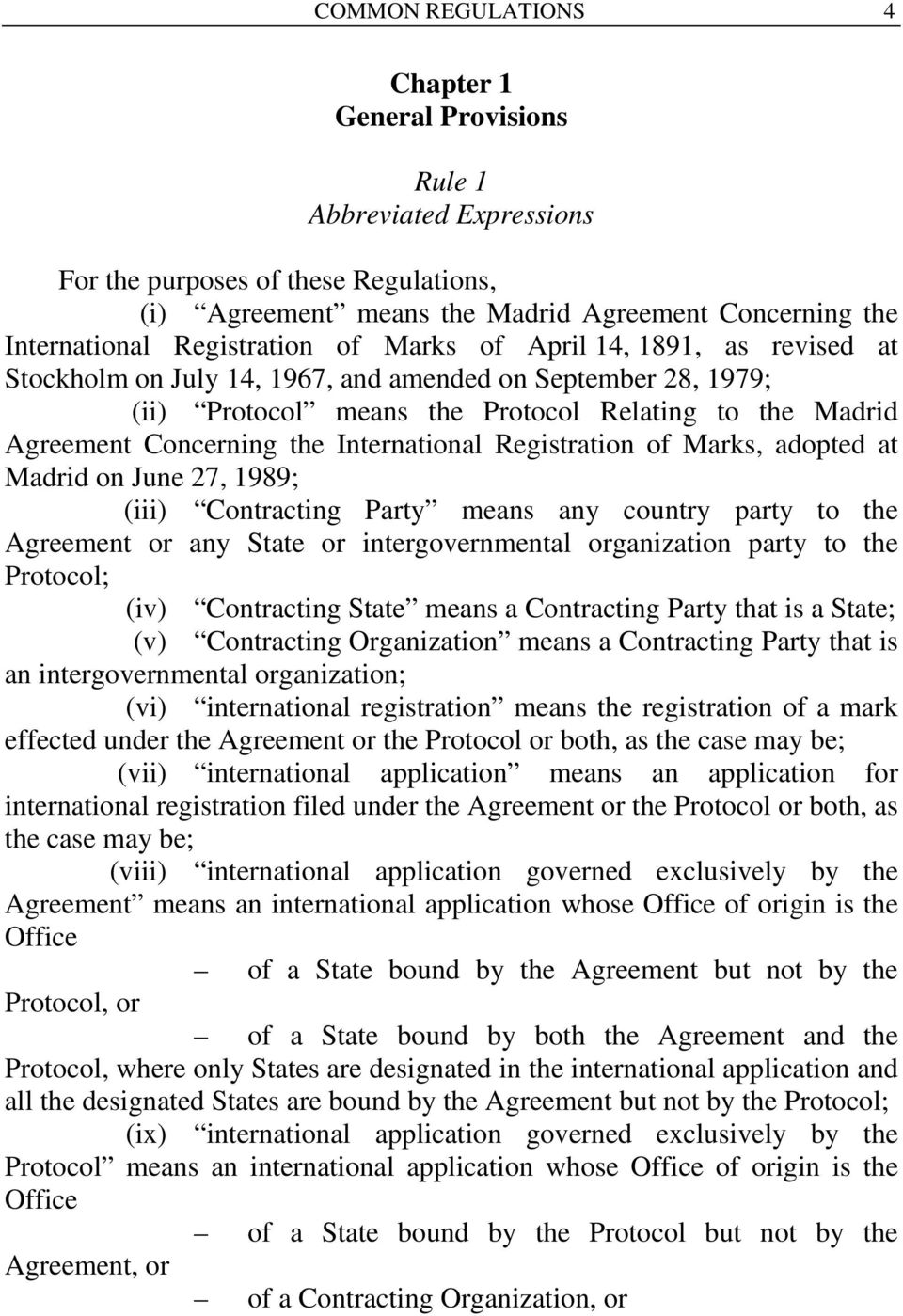 International Registration of Marks, adopted at Madrid on June 27, 1989; (iii) Contracting Party means any country party to the Agreement or any State or intergovernmental organization party to the