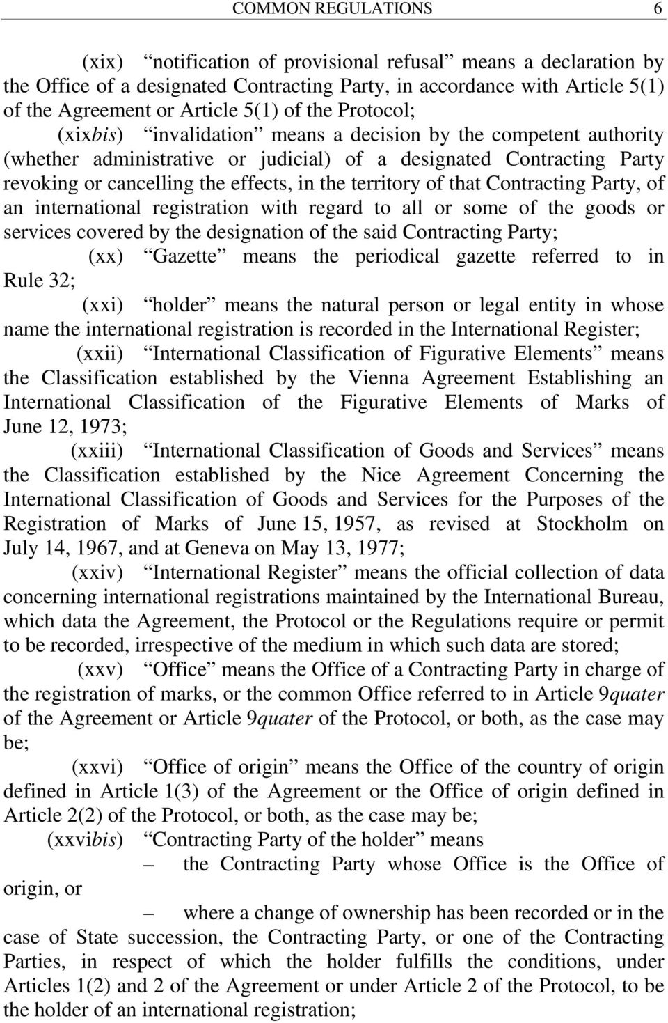 territory of that Contracting Party, of an international registration with regard to all or some of the goods or services covered by the designation of the said Contracting Party; (xx) Gazette means
