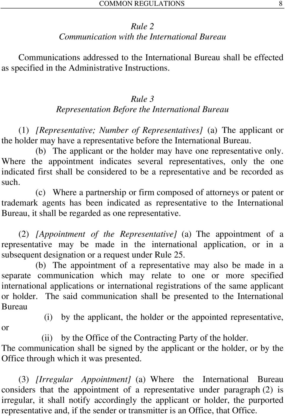 (b) The applicant or the holder may have one representative only.