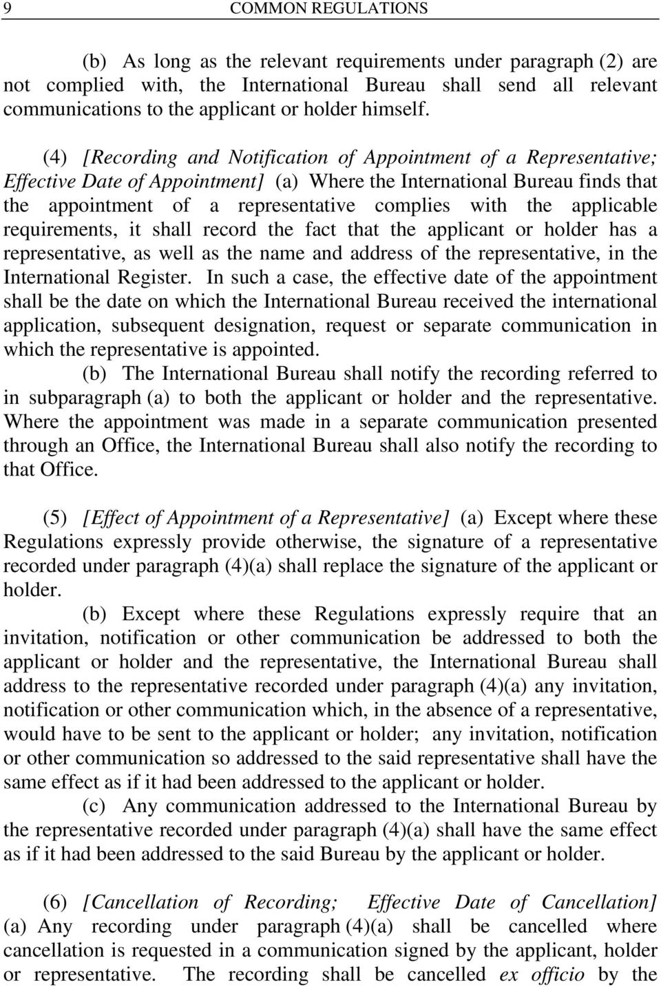 (4) [Recording and Notification of Appointment of a Representative; Effective Date of Appointment] (a) Where the International Bureau finds that the appointment of a representative complies with the