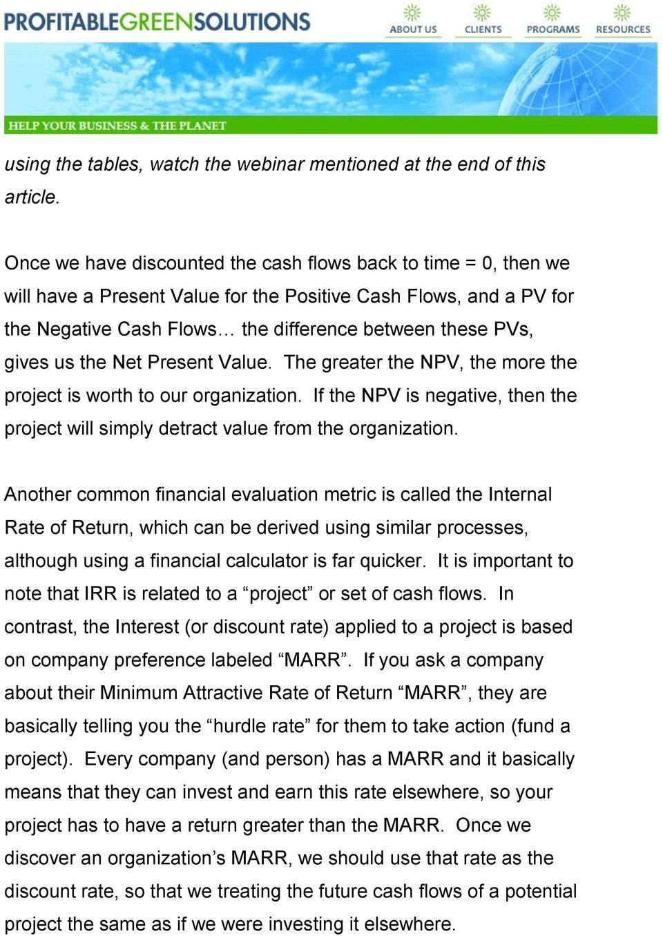 the Net Present Value. The greater the NPV, the more the project is worth to our organization. If the NPV is negative, then the project will simply detract value from the organization.