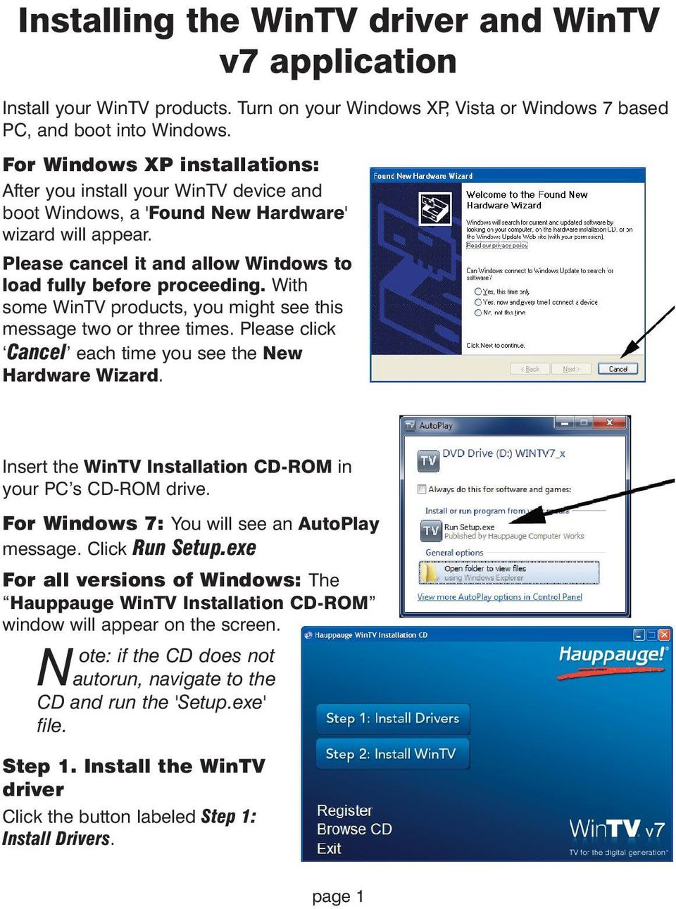 With some WinTV products, you might see this message two or three times. Please click Cancel each time you see the New Hardware Wizard. Insert the WinTV Installation CD-ROM in your PC s CD-ROM drive.