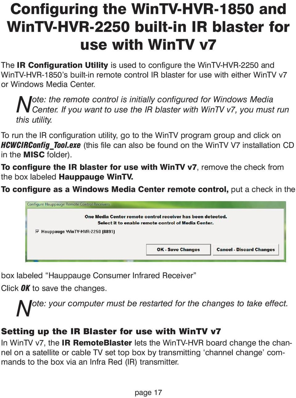 If you want to use the IR blaster with WinTV v7, you must run this utility. To run the IR configuration utility, go to the WinTV program group and click on HCWCIRConfig_Tool.