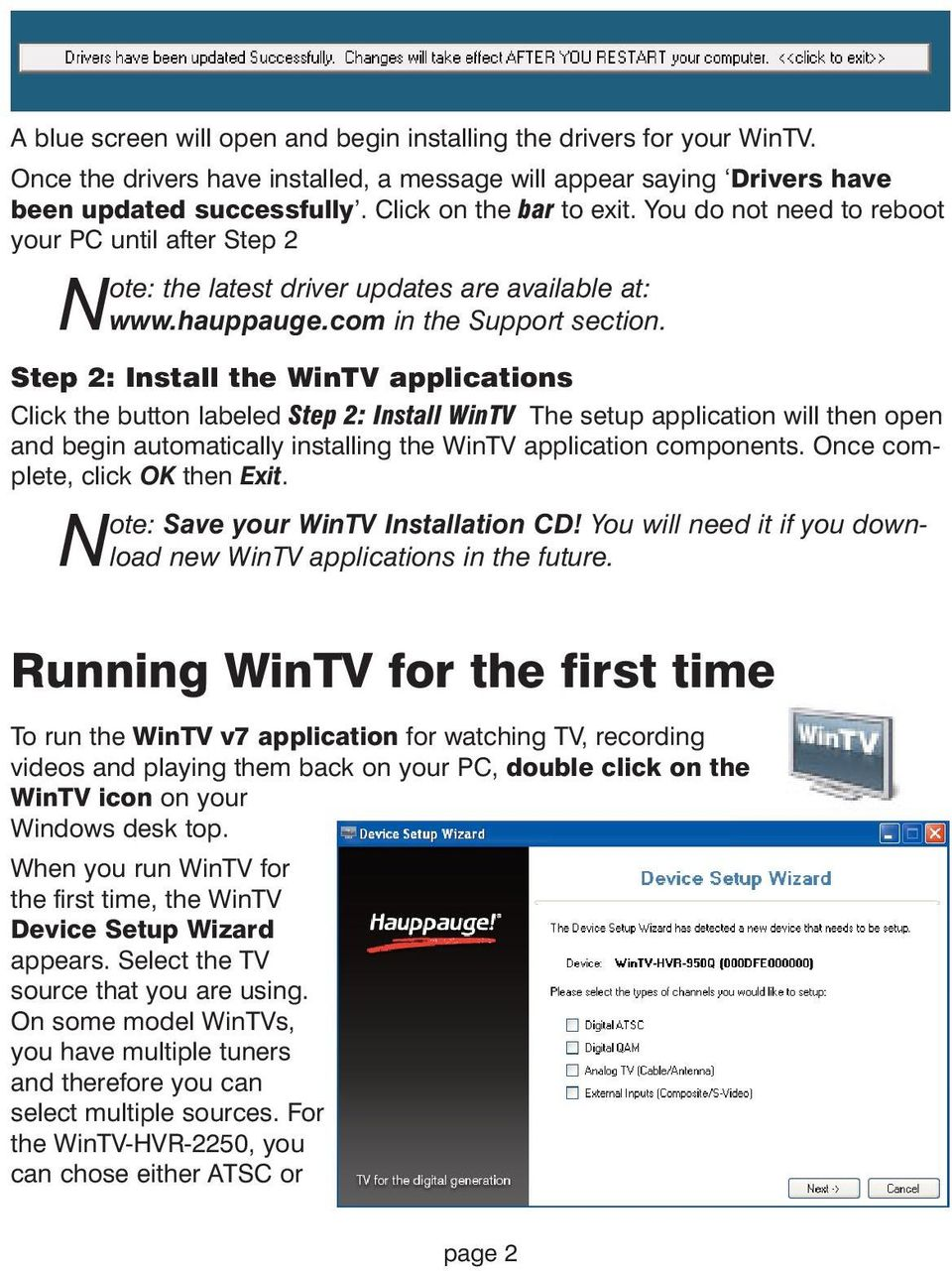 Step 2: Install the WinTV applications Click the button labeled Step 2: Install WinTV The setup application will then open and begin automatically installing the WinTV application components.