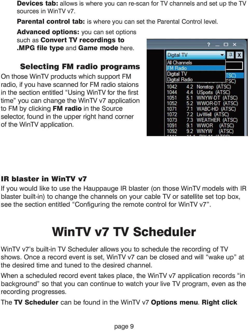 Selecting FM radio programs On those WinTV products which support FM radio, if you have scanned for FM radio staions in the section entitled Using WinTV for the first time you can change the WinTV v7