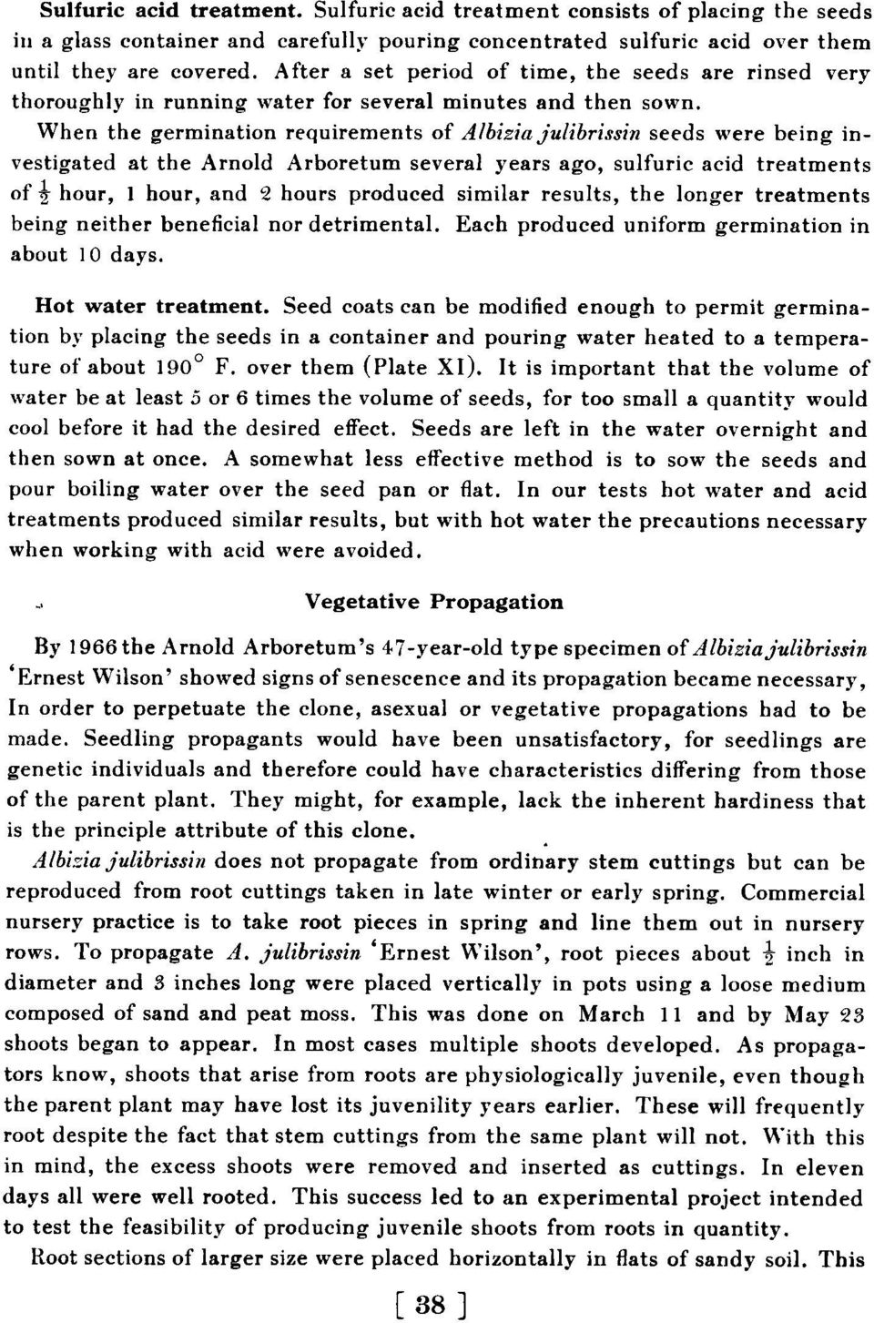 When the germination requirements of Albizia julibrissin seeds were being investigated at the Arnold Arboretum several years ago, sulfuric acid treatments of ~ hour, 1 hour, and 2 hours produced