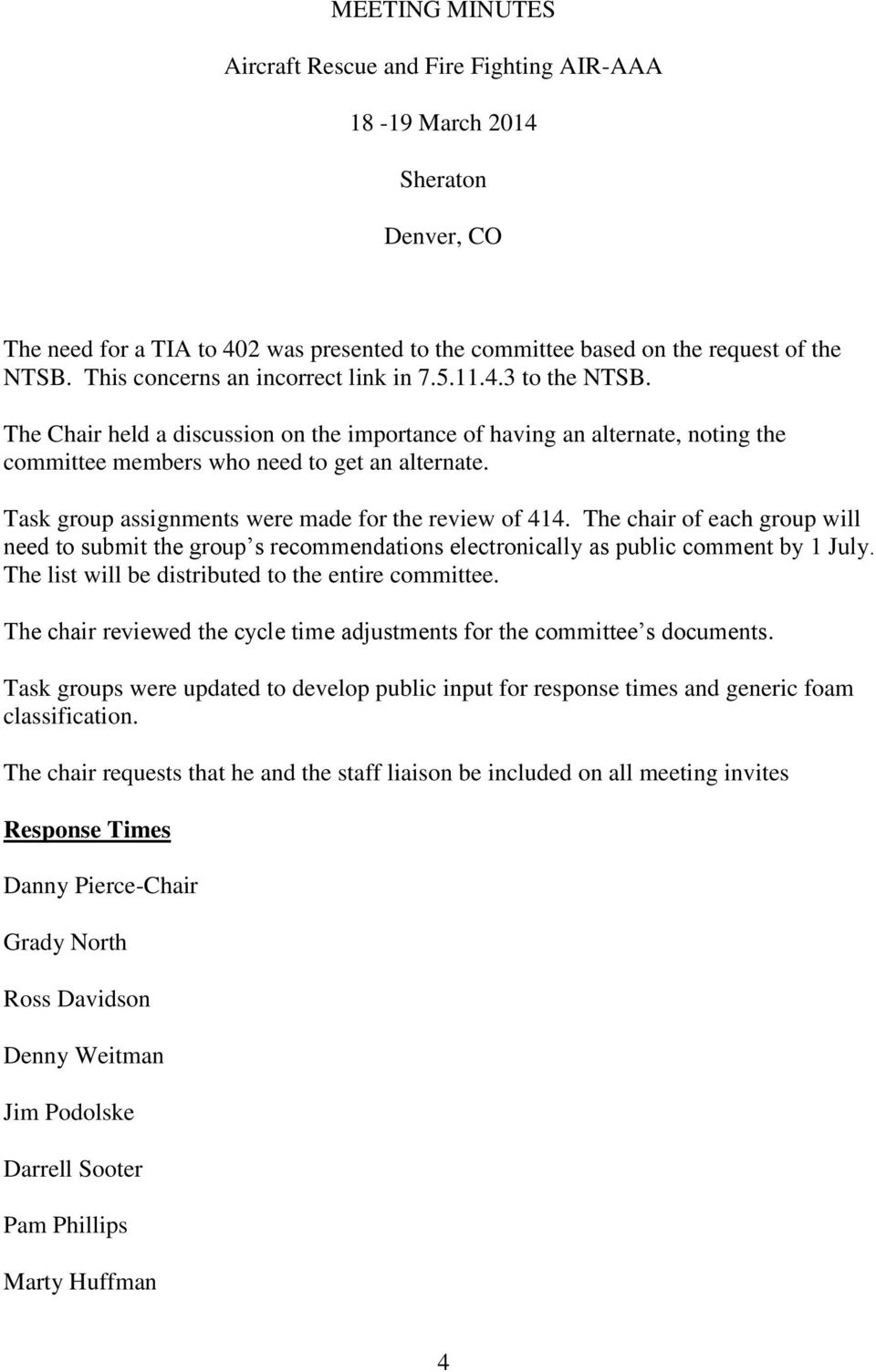 The chair of each group will need to submit the group s recommendations electronically as public comment by 1 July. The list will be distributed to the entire committee.