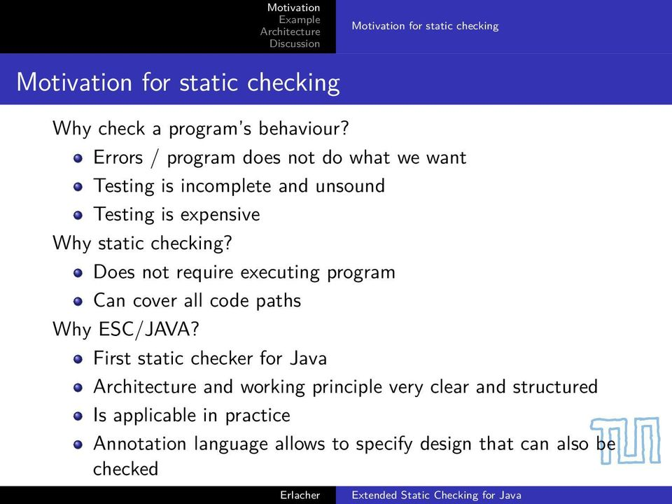 Why static checking? Does not require executing program Can cover all code paths Why ESC/JAVA?