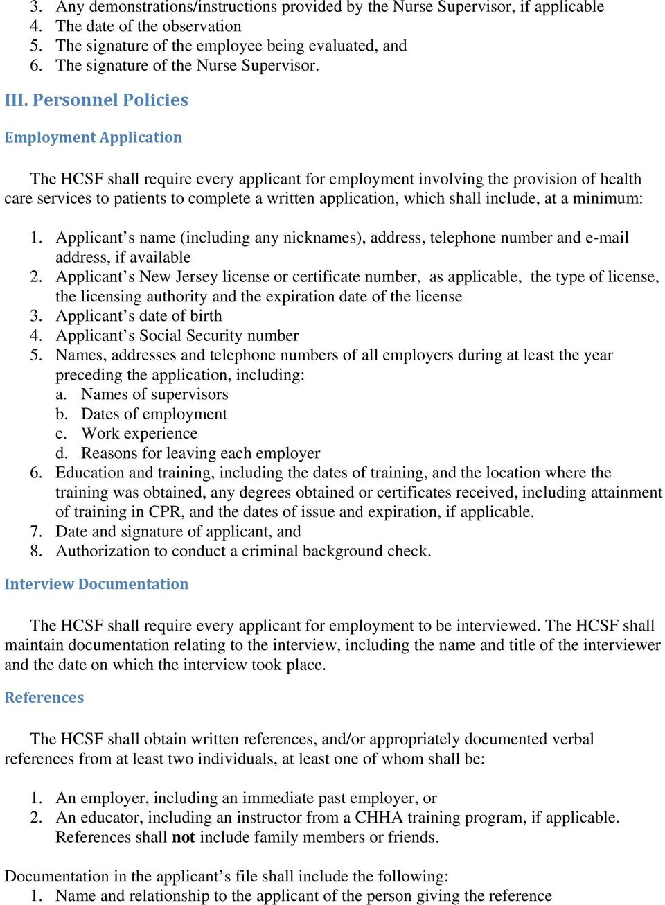 Personnel Policies Employment Application The HCSF shall require every applicant for employment involving the provision of health care services to patients to complete a written application, which