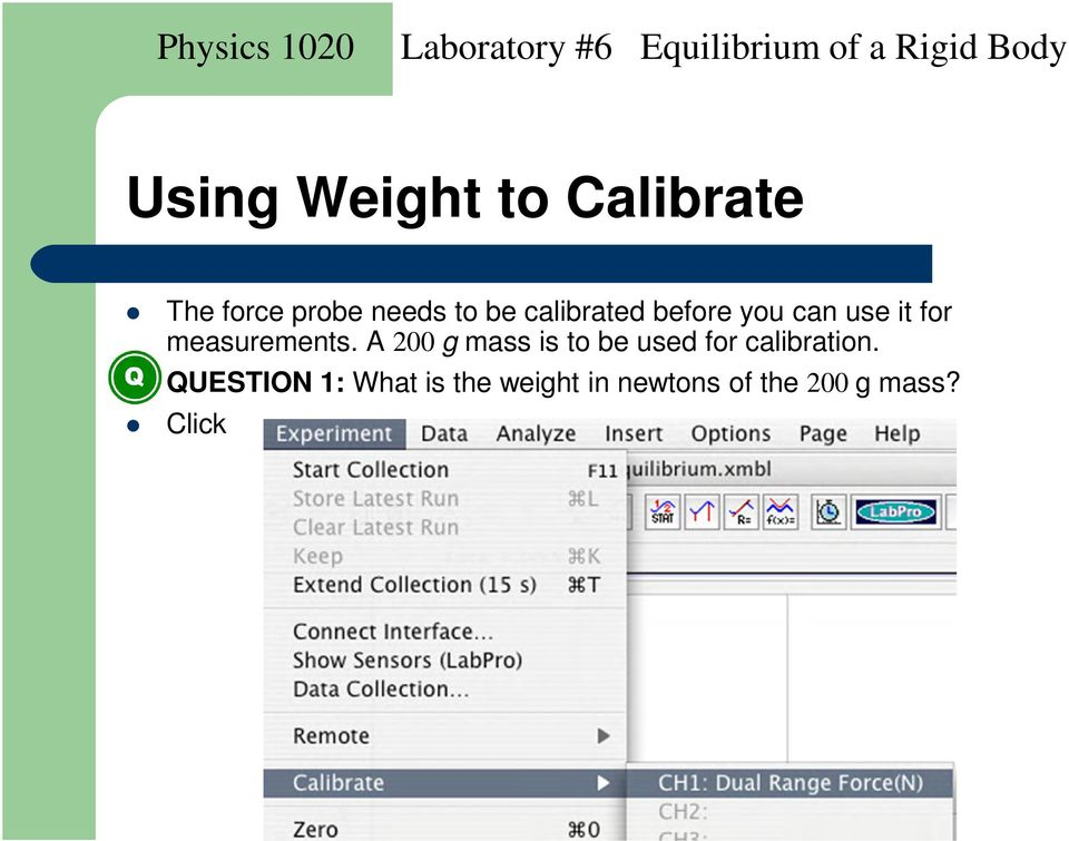 A 200 g mass is to be used for calibration.