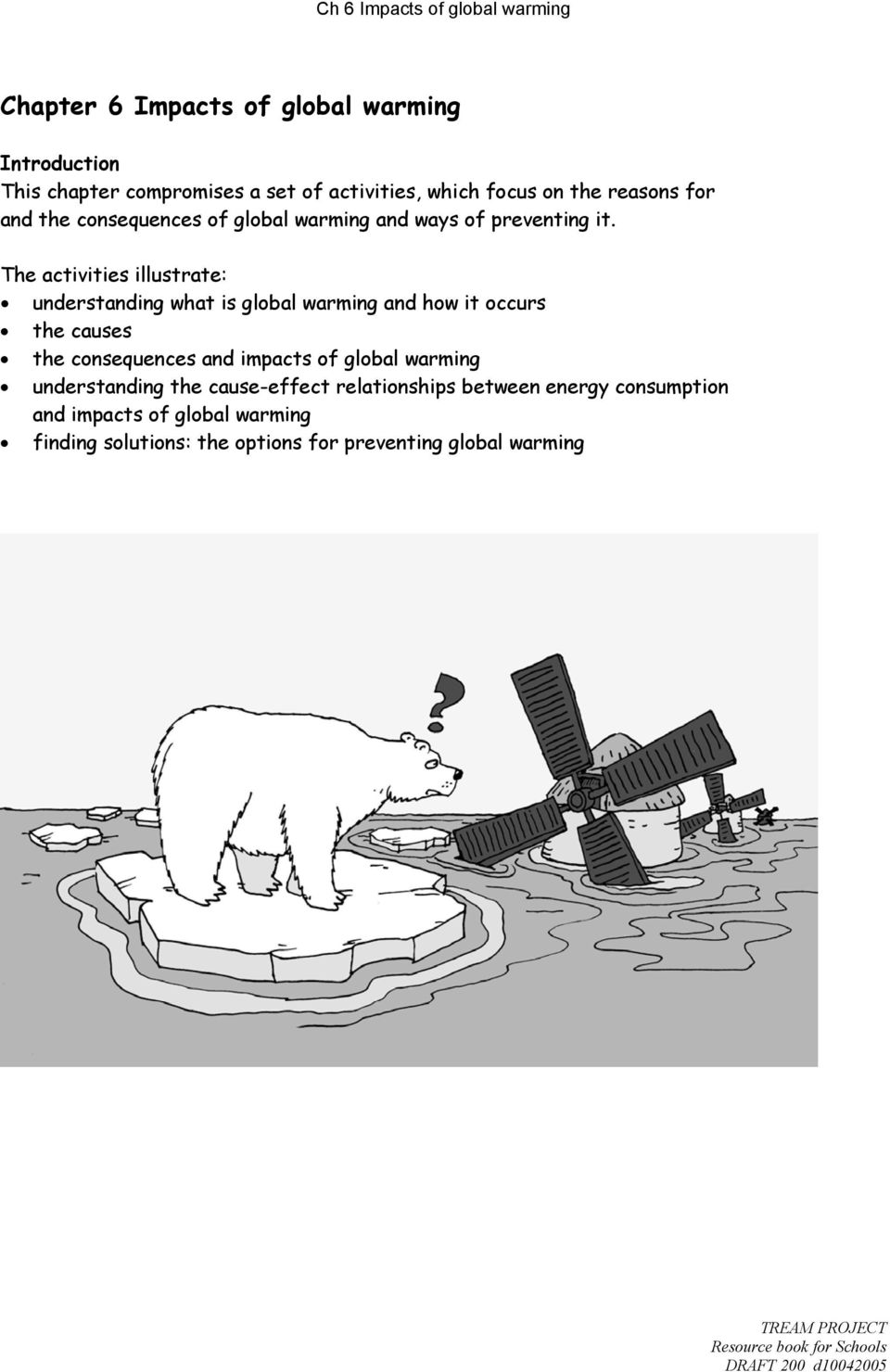 The activities illustrate: understanding what is global warming and how it occurs the causes the consequences and impacts
