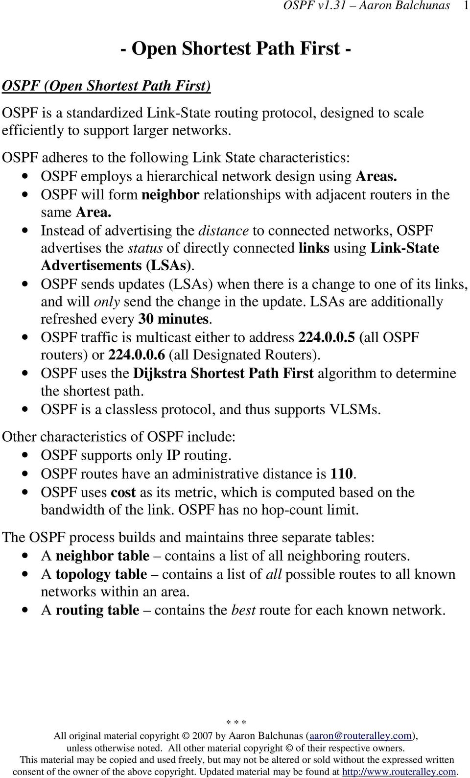 Instead of advertising the distance to connected networks, OSPF advertises the status of directly connected links using Link-State Advertisements (LSAs).