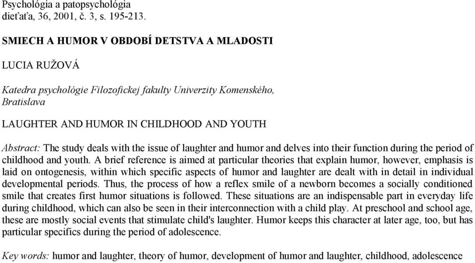 with the issue of laughter and humor and delves into their function during the period of childhood and youth.
