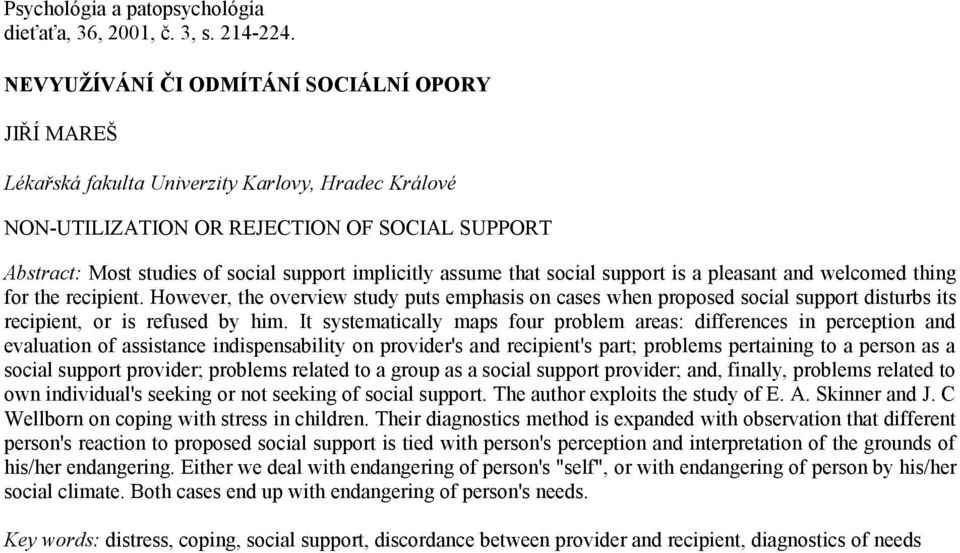 implicitly assume that social support is a pleasant and welcomed thing for the recipient.