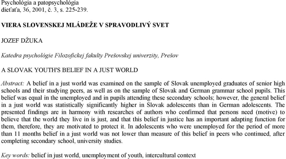 world was examined on the sample of Slovak unemployed graduates of senior high schools and their studying peers, as well as on the sample of Slovak and German grammar school pupils.