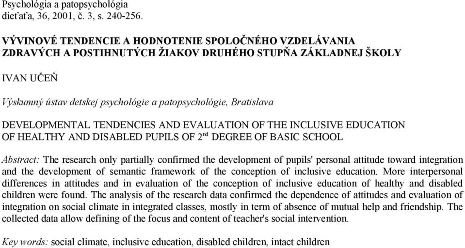 DEVELOPMENTAL TENDENCIES AND EVALUATION OF THE INCLUSIVE EDUCATION OF HEALTHY AND DISABLED PUPILS OF 2 nd DEGREE OF BASIC SCHOOL Abstract: The research only partially confirmed the development of