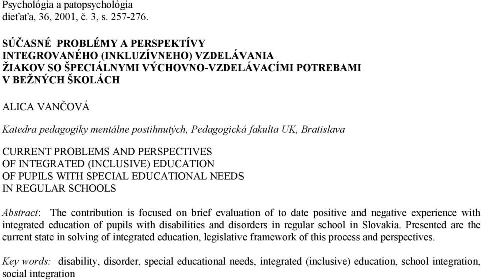 Pedagogická fakulta UK, Bratislava CURRENT PROBLEMS AND PERSPECTIVES OF INTEGRATED (INCLUSIVE) EDUCATION OF PUPILS WITH SPECIAL EDUCATIONAL NEEDS IN REGULAR SCHOOLS Abstract: The contribution is