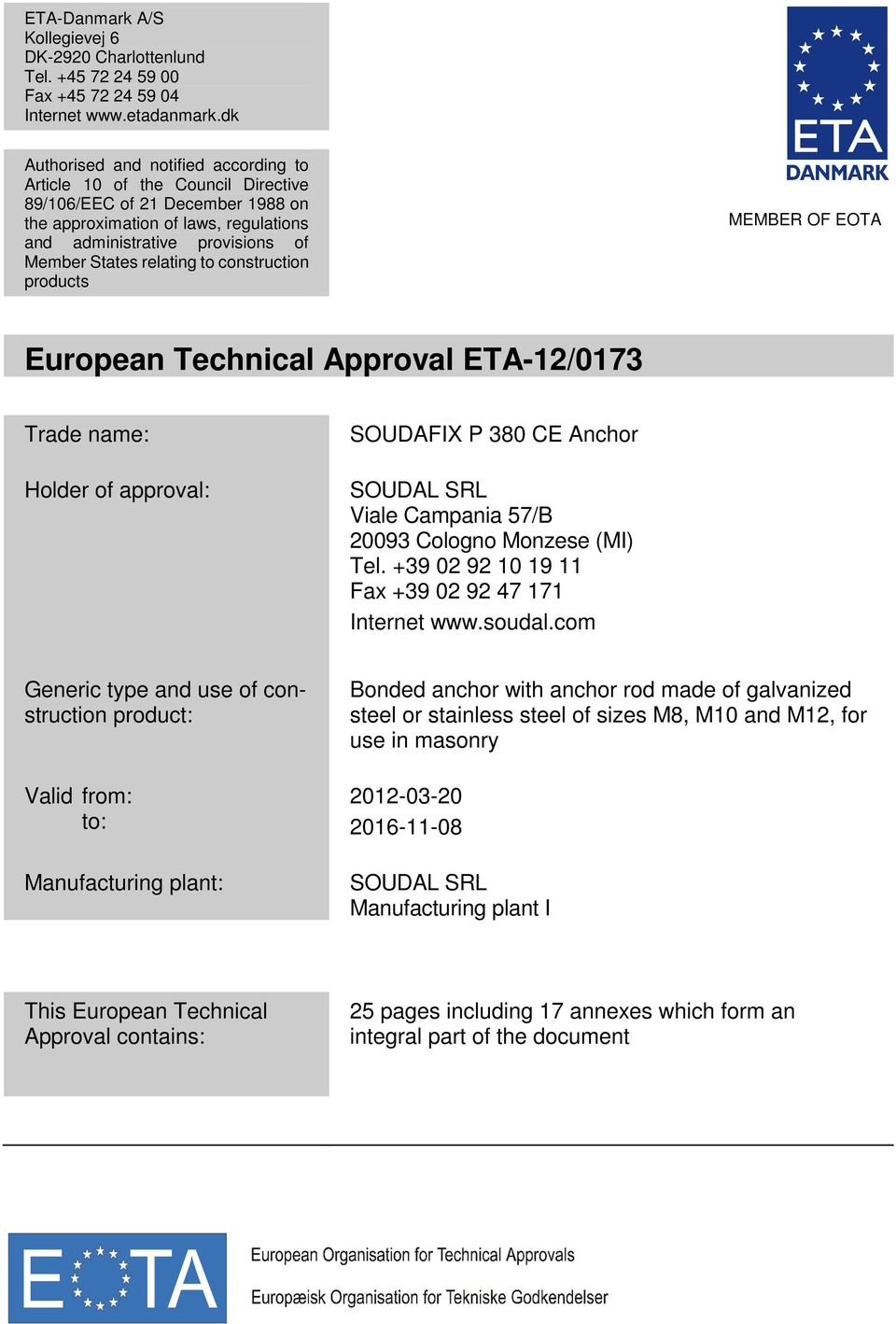 relating to construction products MEMBER OF EOTA European Trade name: Holder of approval: SOUDAFIX P 380 CE Anchor SOUDAL SRL Viale Campania 57/B 20093 Cologno Monzese (MI) Tel.