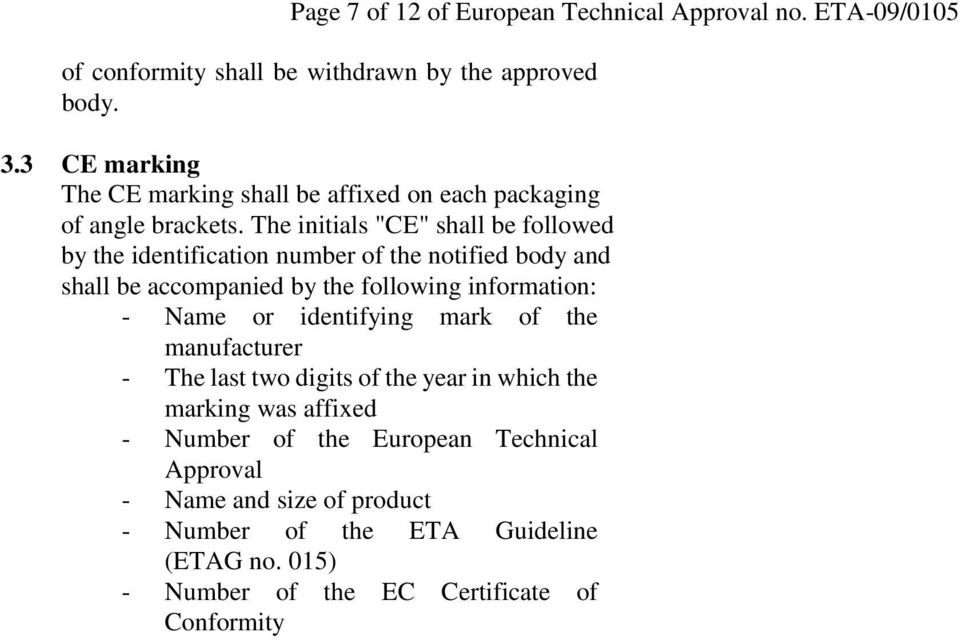 "The initials ""CE"" shall be followed by the identification number of the notified body and shall be accompanied by the following information: - Name or"