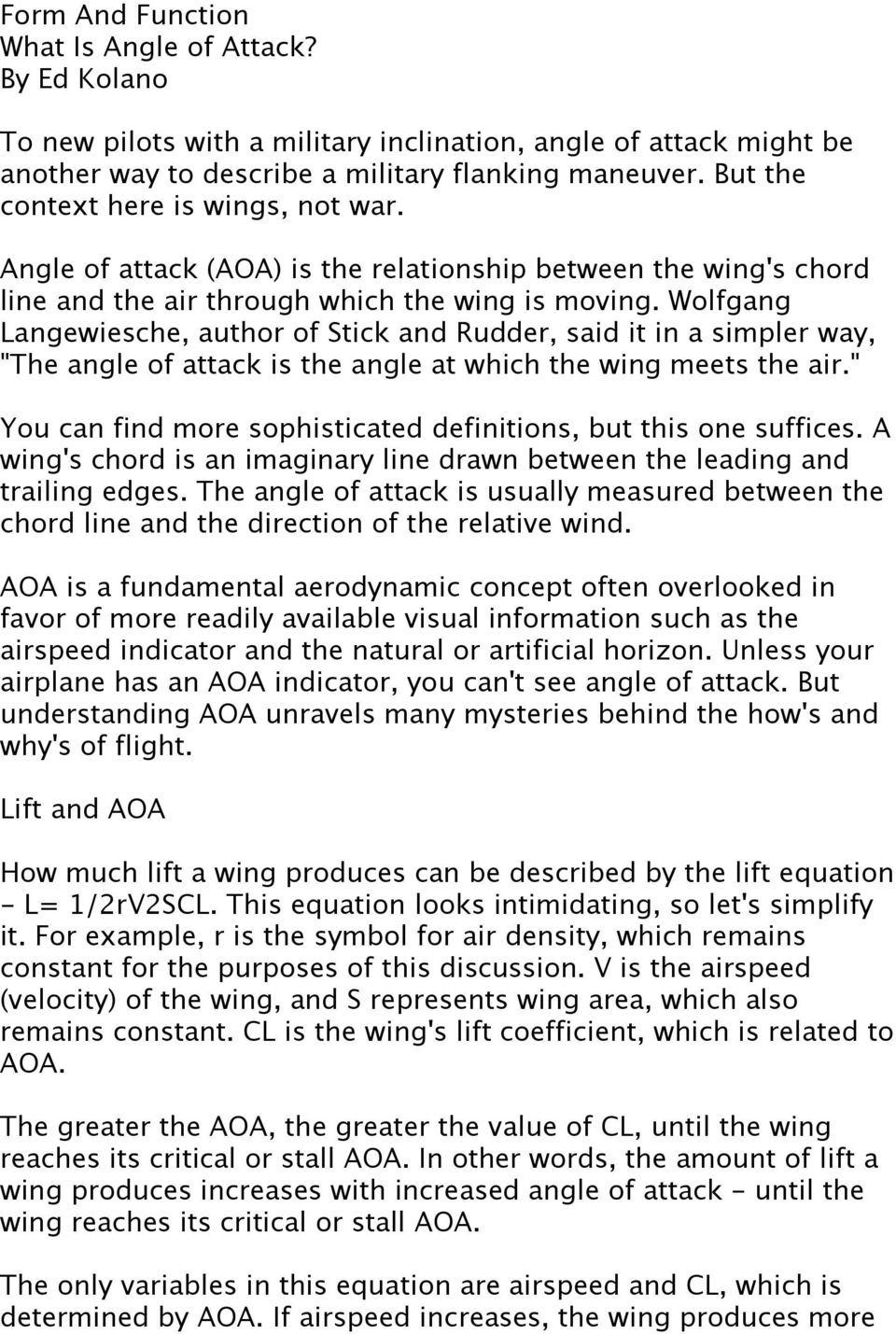 "Wolfgang Langewiesche, author of Stick and Rudder, said it in a simpler way, ""The angle of attack is the angle at which the wing meets the air."