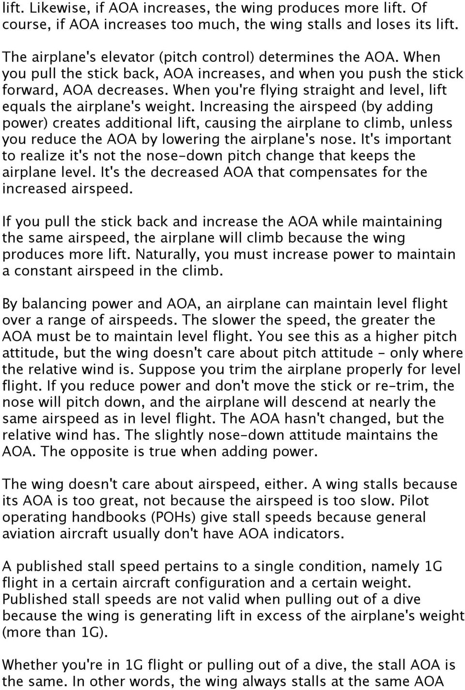 Increasing the airspeed (by adding power) creates additional lift, causing the airplane to climb, unless you reduce the AOA by lowering the airplane's nose.