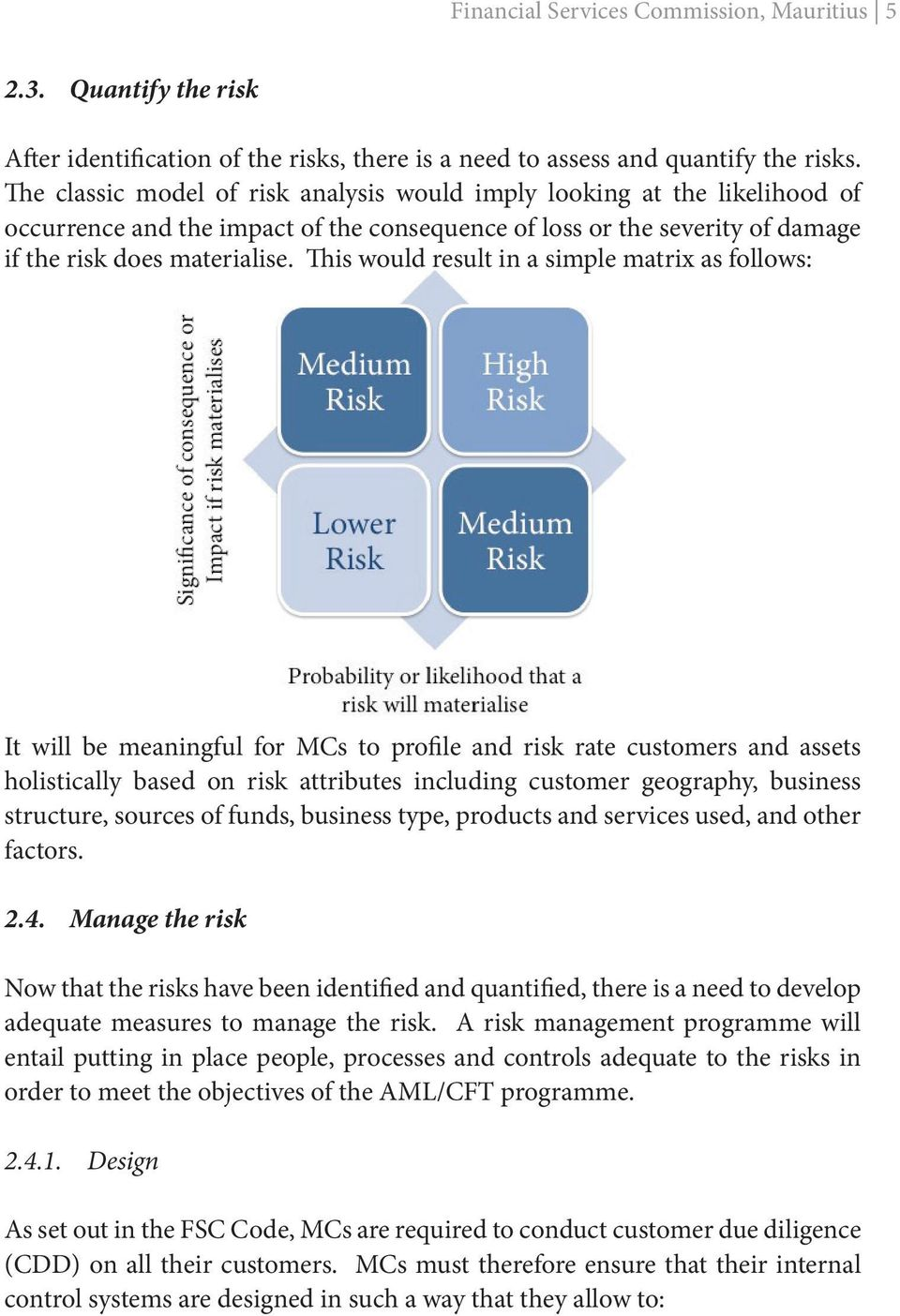 This would result in a simple matrix as follows: It will be meaningful for MCs to profile and risk rate customers and assets holistically based on risk attributes including customer geography,